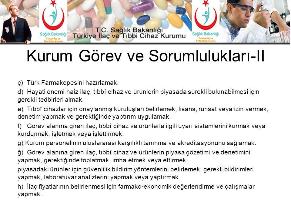 Kurum Görev ve Sorumlulukları-II ç) Türk Farmakopesini hazırlamak. d) Hayati önemi haiz ilaç, tıbbî cihaz ve ürünlerin piyasada sürekli bulunabilmesi