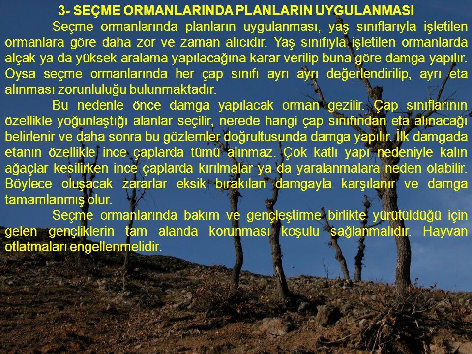 3- SEÇME ORMANLARINDA PLANLARIN UYGULANMASI Seçme ormanlarında planların uygulanması, yaş sınıflarıyla işletilen ormanlara göre daha zor ve zaman alıcıdır.