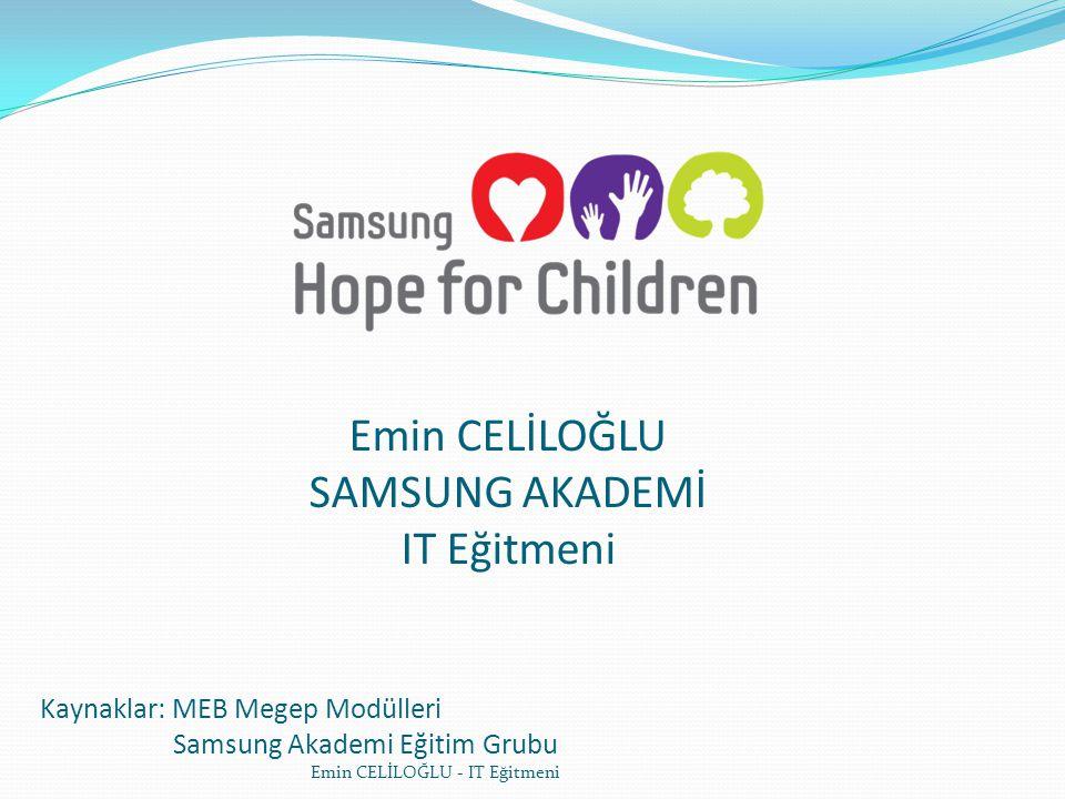 Emin CELİLOĞLU SAMSUNG AKADEMİ IT Eğitmeni Kaynaklar: MEB Megep Modülleri Samsung Akademi Eğitim Grubu