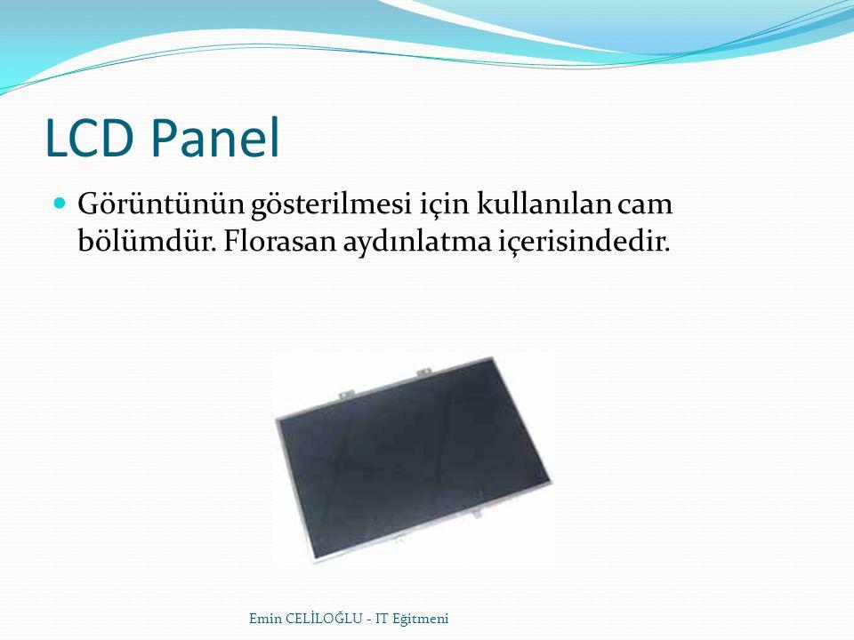 LCD Panel  Görüntünün gösterilmesi için kullanılan cam bölümdür.