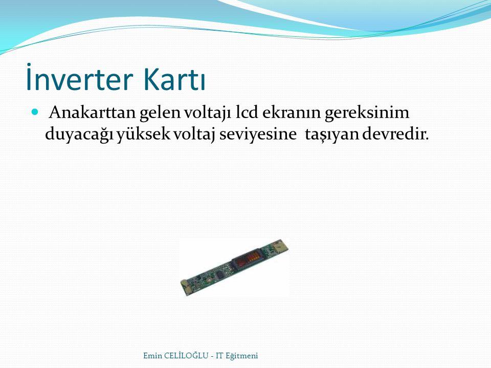 İnverter Kartı  Anakarttan gelen voltajı lcd ekranın gereksinim duyacağı yüksek voltaj seviyesine taşıyan devredir.