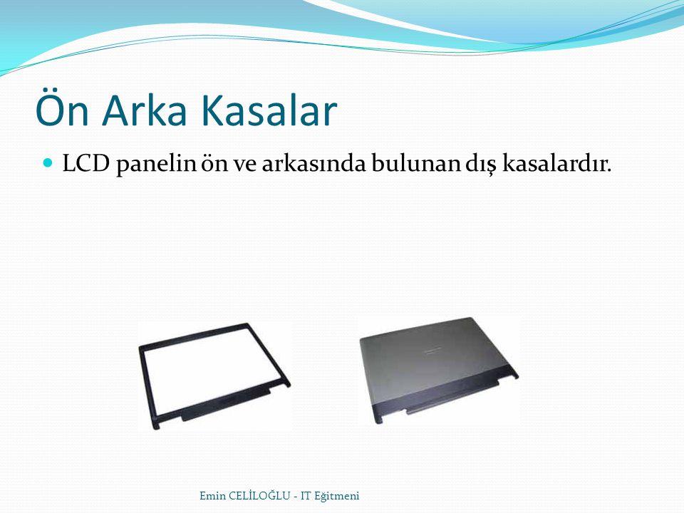 Menteşeler  Ön ve arka kasaları ve LCD paneli alt kasaya bağlayan ve açılıp kapanmasını sağlayan parçalardır.