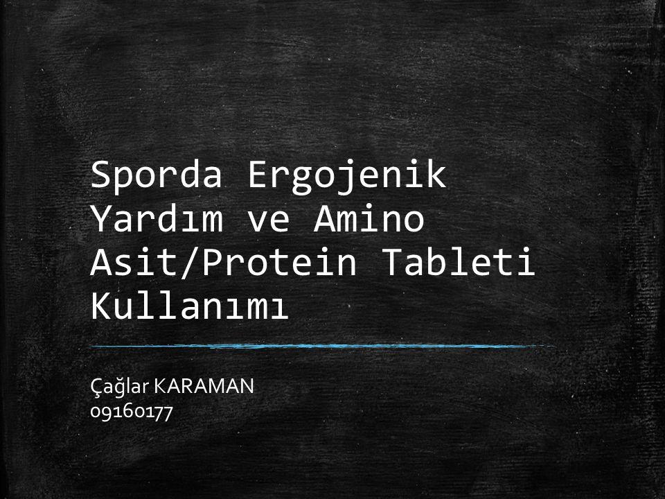 Sporda Ergojenik Yardım ve Amino Asit/Protein Tableti Kullanımı Çağlar KARAMAN 09160177