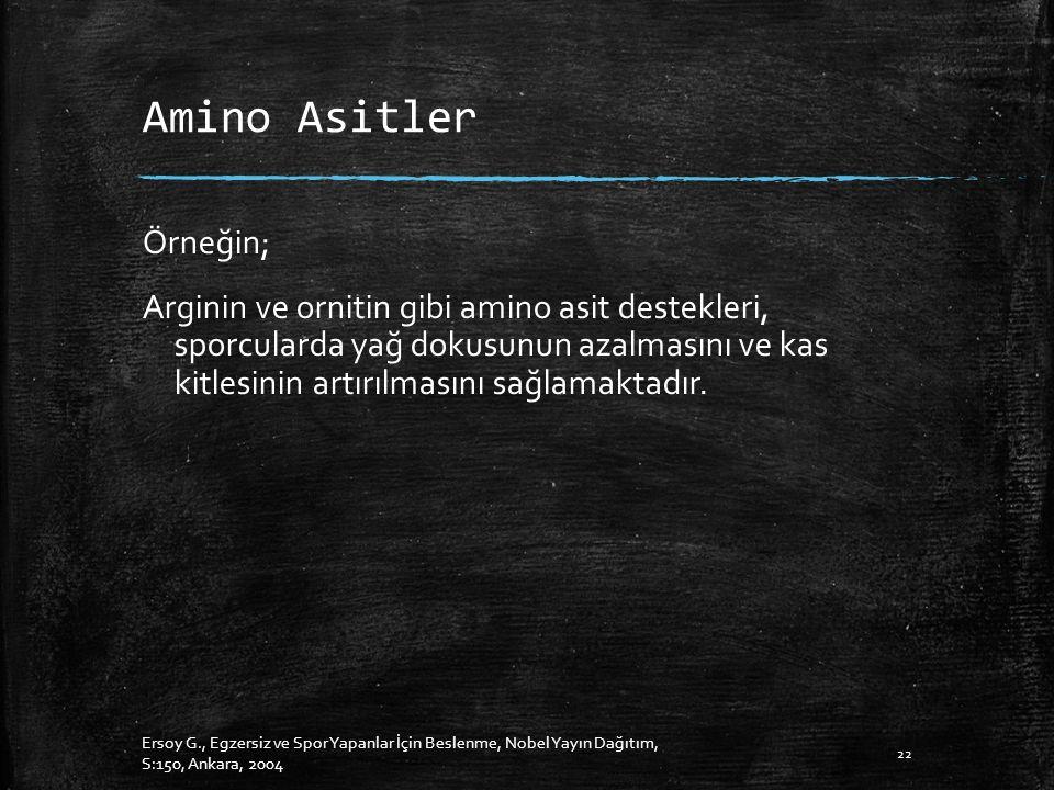 Amino Asitler Örneğin; Arginin ve ornitin gibi amino asit destekleri, sporcularda yağ dokusunun azalmasını ve kas kitlesinin artırılmasını sağlamaktadır.