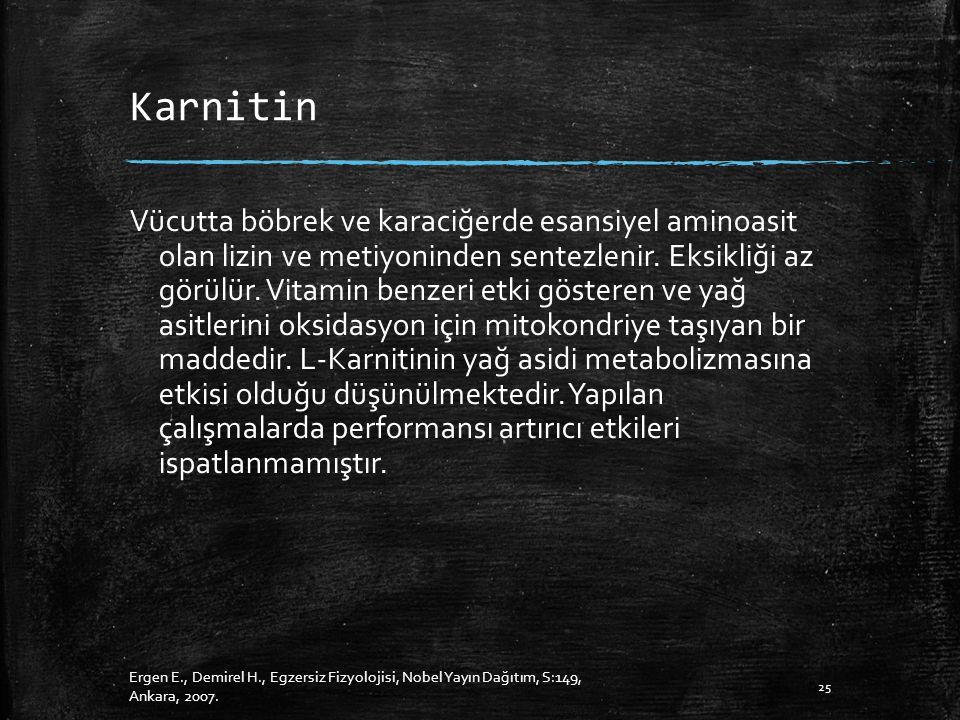 Karnitin Vücutta böbrek ve karaciğerde esansiyel aminoasit olan lizin ve metiyoninden sentezlenir.