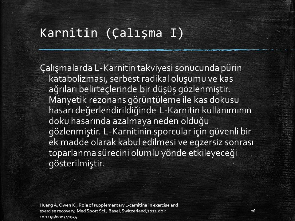 Karnitin (Çalışma I) Çalışmalarda L-Karnitin takviyesi sonucunda pürin katabolizması, serbest radikal oluşumu ve kas ağrıları belirteçlerinde bir düşüş gözlenmiştir.