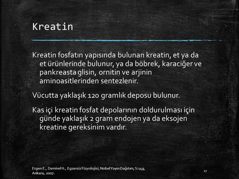 Kreatin Kreatin fosfatın yapısında bulunan kreatin, et ya da et ürünlerinde bulunur, ya da böbrek, karaciğer ve pankreasta glisin, ornitin ve arjinin aminoasitlerinden sentezlenir.