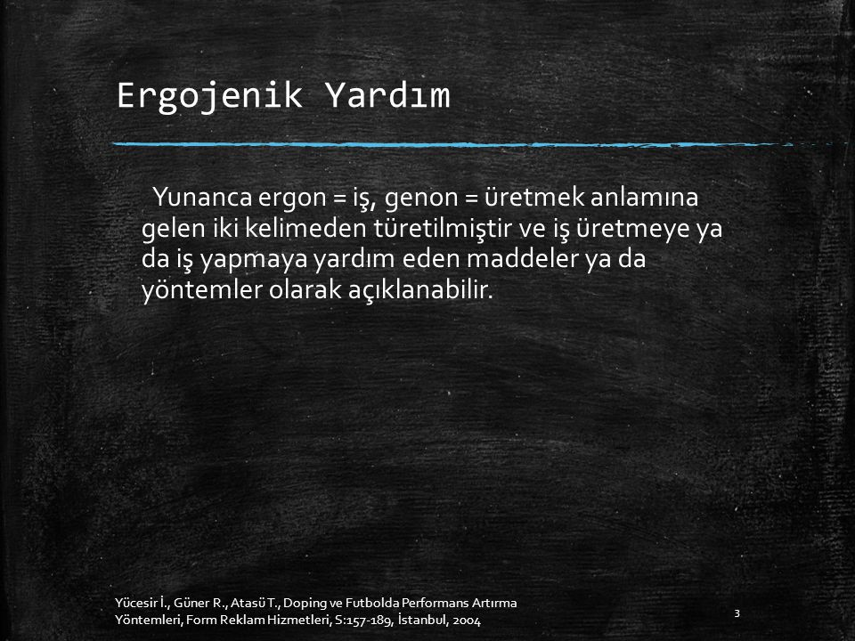Ergojenik Yardım Yunanca ergon = iş, genon = üretmek anlamına gelen iki kelimeden türetilmiştir ve iş üretmeye ya da iş yapmaya yardım eden maddeler ya da yöntemler olarak açıklanabilir.