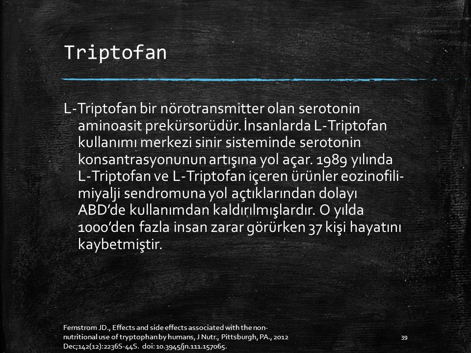 Triptofan L-Triptofan bir nörotransmitter olan serotonin aminoasit prekürsorüdür.