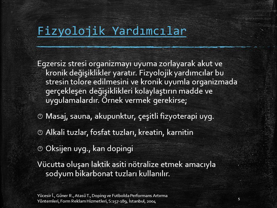 Psikolojik Yardımcılar  Hipnoz  Stres terapisi, zihinsel antrenman  Müzik  Alkış 6 Yücesir İ., Güner R., Atasü T., Doping ve Futbolda Performans Artırma Yöntemleri, Form Reklam Hizmetleri, S:157-189, İstanbul, 2004