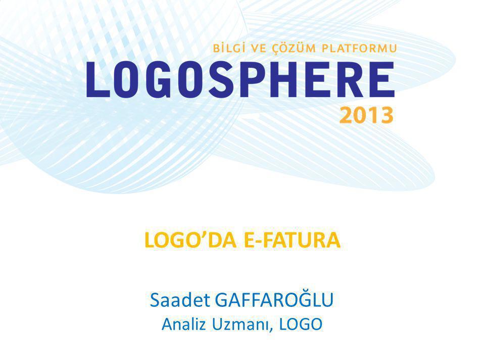 LOGO'DA E-FATURA Saadet GAFFAROĞLU Analiz Uzmanı, LOGO