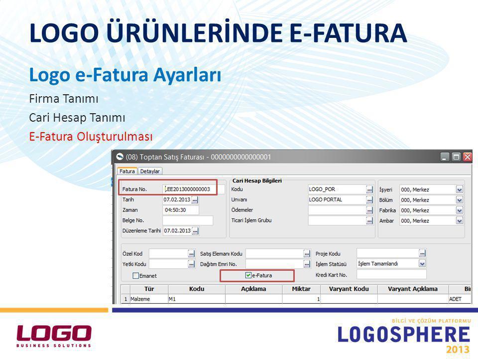 LOGO ÜRÜNLERİNDE E-FATURA Logo e-Fatura Ayarları Firma Tanımı Cari Hesap Tanımı E-Fatura Oluşturulması