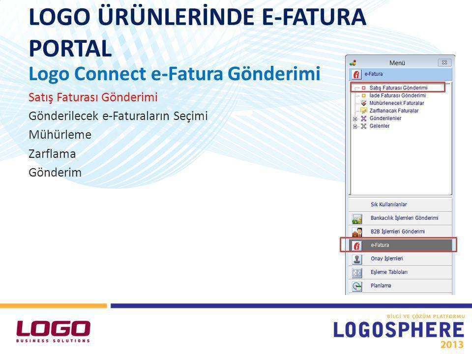 LOGO ÜRÜNLERİNDE E-FATURA PORTAL Logo Connect e-Fatura Gönderimi Satış Faturası Gönderimi Gönderilecek e-Faturaların Seçimi Mühürleme Zarflama Gönderim