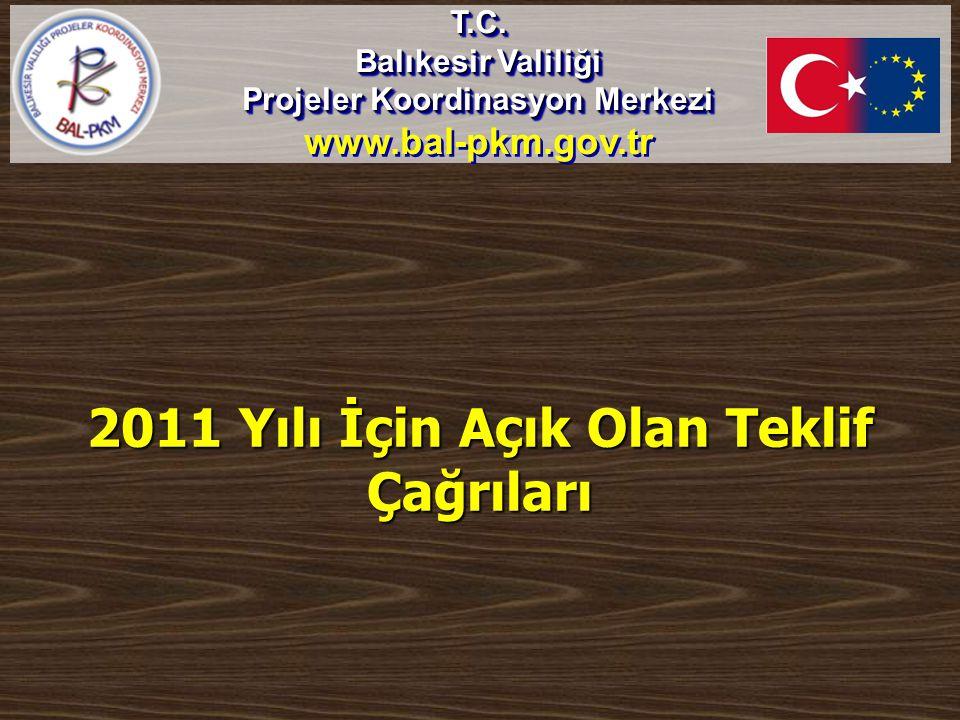 2011 Yılı İçin Açık Olan Teklif Çağrıları T.C. Balıkesir Valiliği Projeler Koordinasyon Merkezi www.bal-pkm.gov.trT.C. Balıkesir Valiliği Projeler Koo