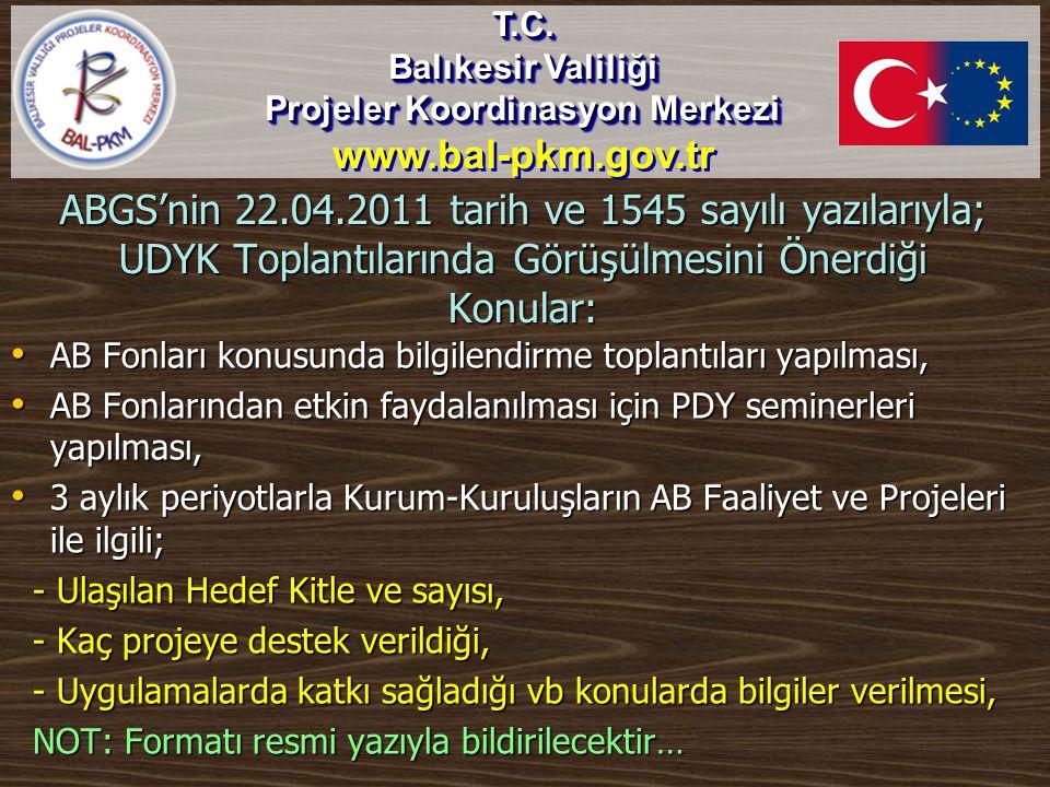 ABGS'nin 22.04.2011 tarih ve 1545 sayılı yazılarıyla; UDYK Toplantılarında Görüşülmesini Önerdiği Konular: • AB Fonları konusunda bilgilendirme toplan