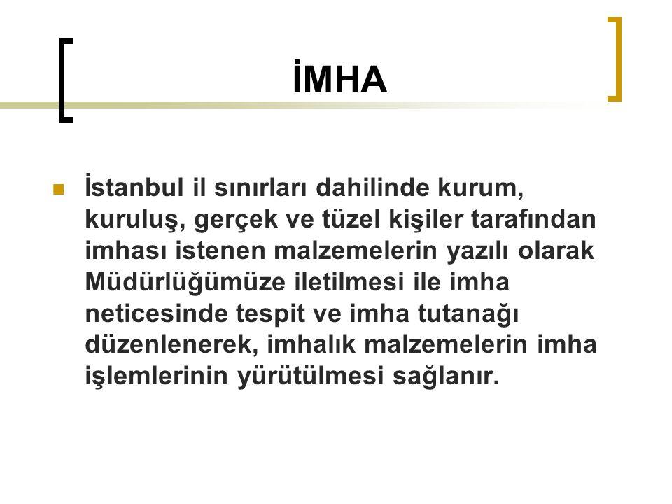 İMHA  İstanbul il sınırları dahilinde kurum, kuruluş, gerçek ve tüzel kişiler tarafından imhası istenen malzemelerin yazılı olarak Müdürlüğümüze ilet