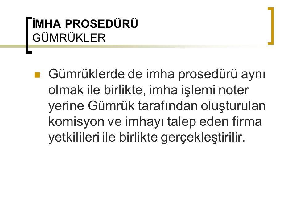 İMHA PROSEDÜRÜ GÜMRÜKLER  Gümrüklerde de imha prosedürü aynı olmak ile birlikte, imha işlemi noter yerine Gümrük tarafından oluşturulan komisyon ve i