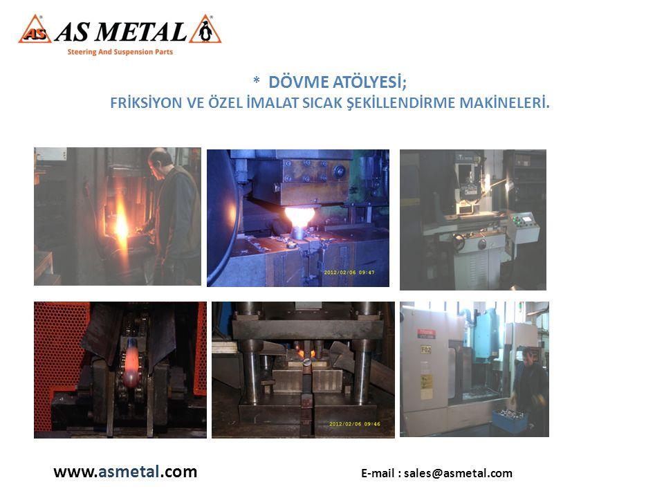 * DÖVME ATÖLYESİ; FRİKSİYON VE ÖZEL İMALAT SICAK ŞEKİLLENDİRME MAKİNELERİ. www.asmetal.com E-mail : sales@asmetal.com