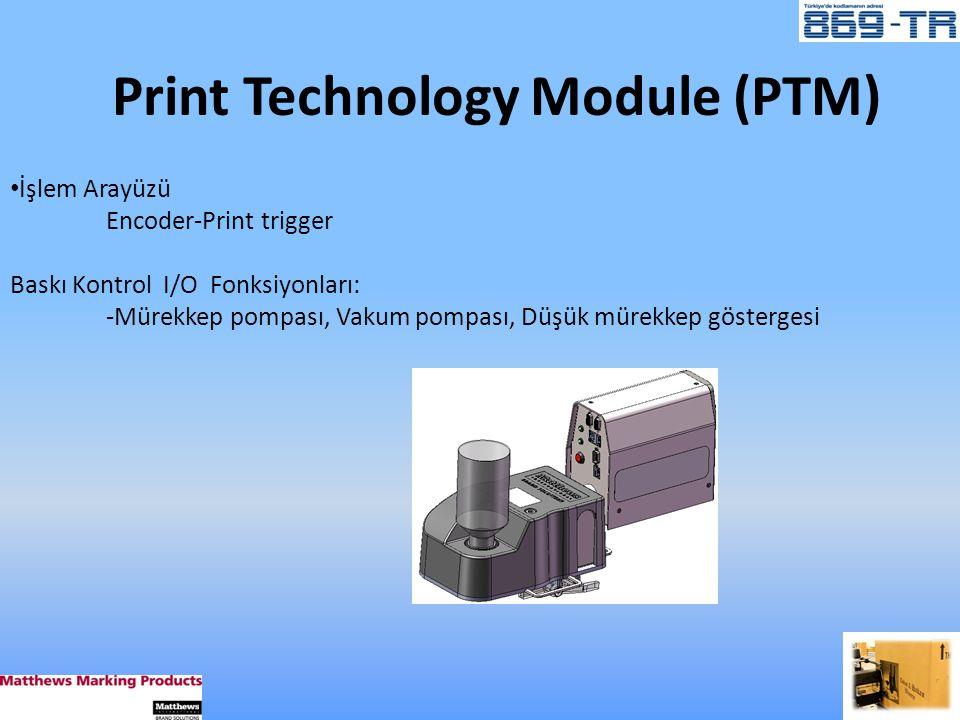 • İşlem Arayüzü Encoder-Print trigger Baskı Kontrol I/O Fonksiyonları: -Mürekkep pompası, Vakum pompası, Düşük mürekkep göstergesi Print Technology Module (PTM)