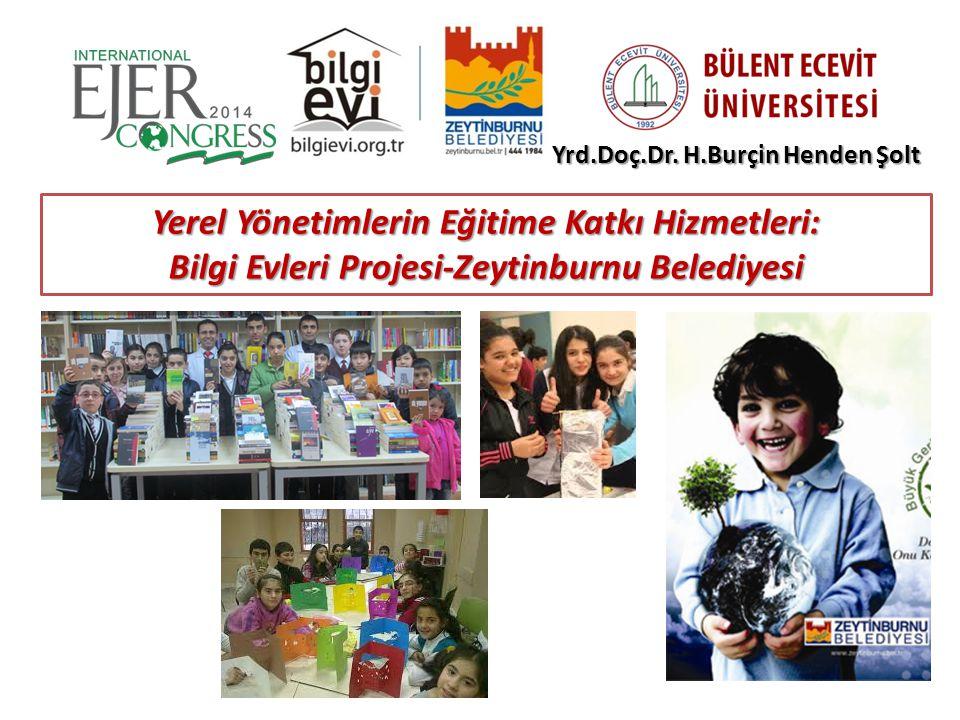 Yrd.Doç.Dr. H.Burçin Henden Şolt Yerel Yönetimlerin Eğitime Katkı Hizmetleri: Bilgi Evleri Projesi-Zeytinburnu Belediyesi