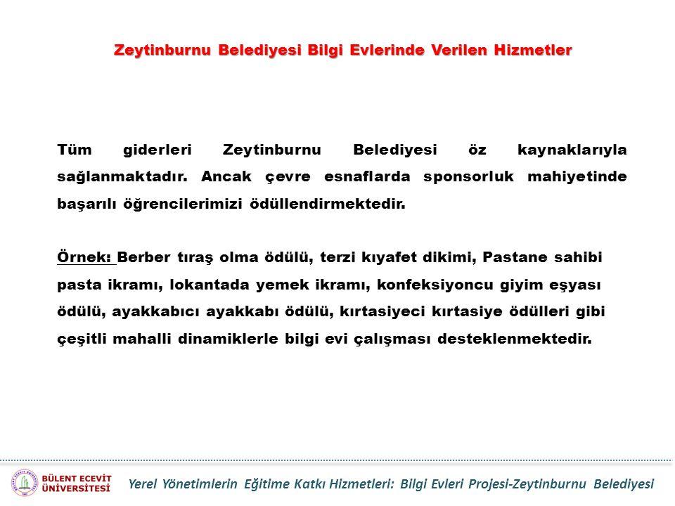 Zeytinburnu Belediyesi Bilgi Evlerinde Verilen Hizmetler Tüm giderleri Zeytinburnu Belediyesi öz kaynaklarıyla sağlanmaktadır. Ancak çevre esnaflarda