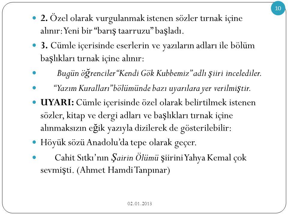 TIRNAK İŞARETİ  1. Ba ş ka bir kimseden veya yazıdan oldu ğ u gibi aktarılan sözler tır nak içine alınır: Türk Dil Kurumubinasının yan cephesinde At