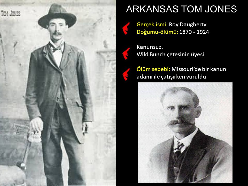 ARKANSAS TOM JONES Gerçek ismi: Roy Daugherty Doğumu-ölümü: 1870 - 1924 Kanunsuz.