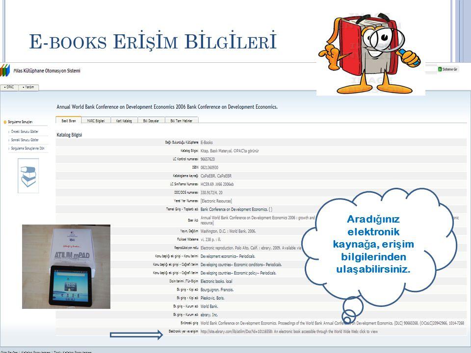 E- BOOKS E R İ Ş İ M Bİ LG İ LER İ Aradı ğ ınız elektronik kayna ğ a, eri ş im bilgilerinden ula ş abilirsiniz.