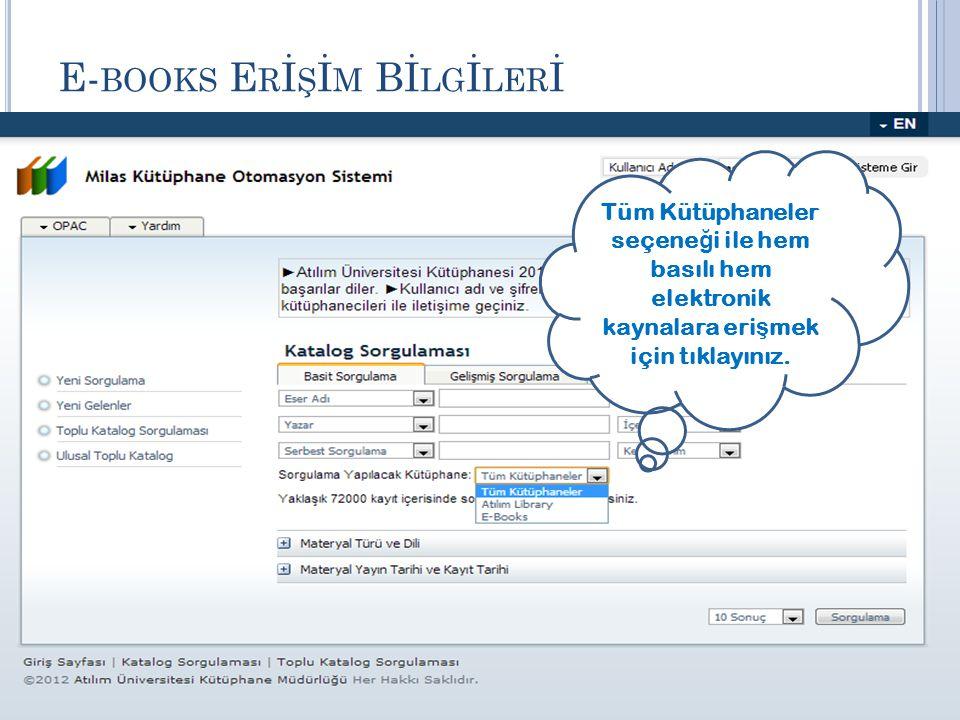 E- BOOKS E R İ Ş İ M Bİ LG İ LER İ Tüm Kütüphaneler seçene ğ i ile hem basılı hem elektronik kaynalara eri ş mek için tıklayınız.