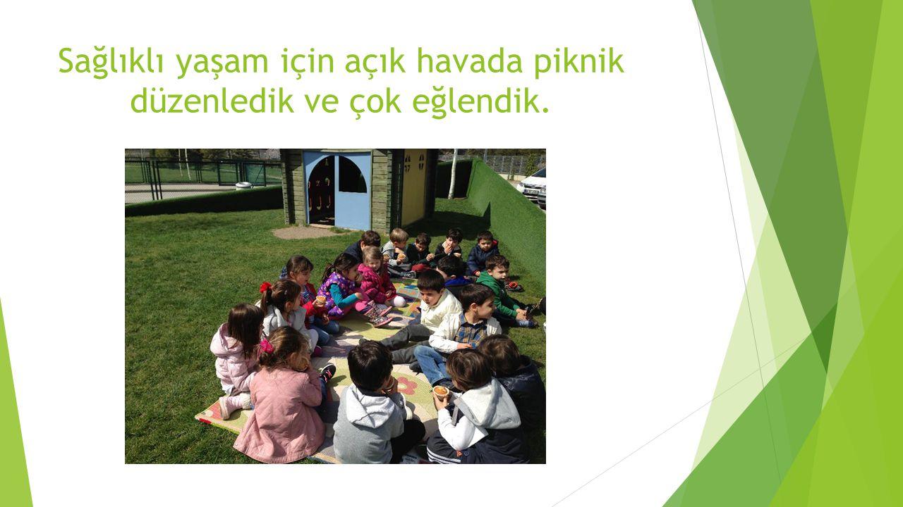Sağlıklı yaşam için açık havada piknik düzenledik ve çok eğlendik.