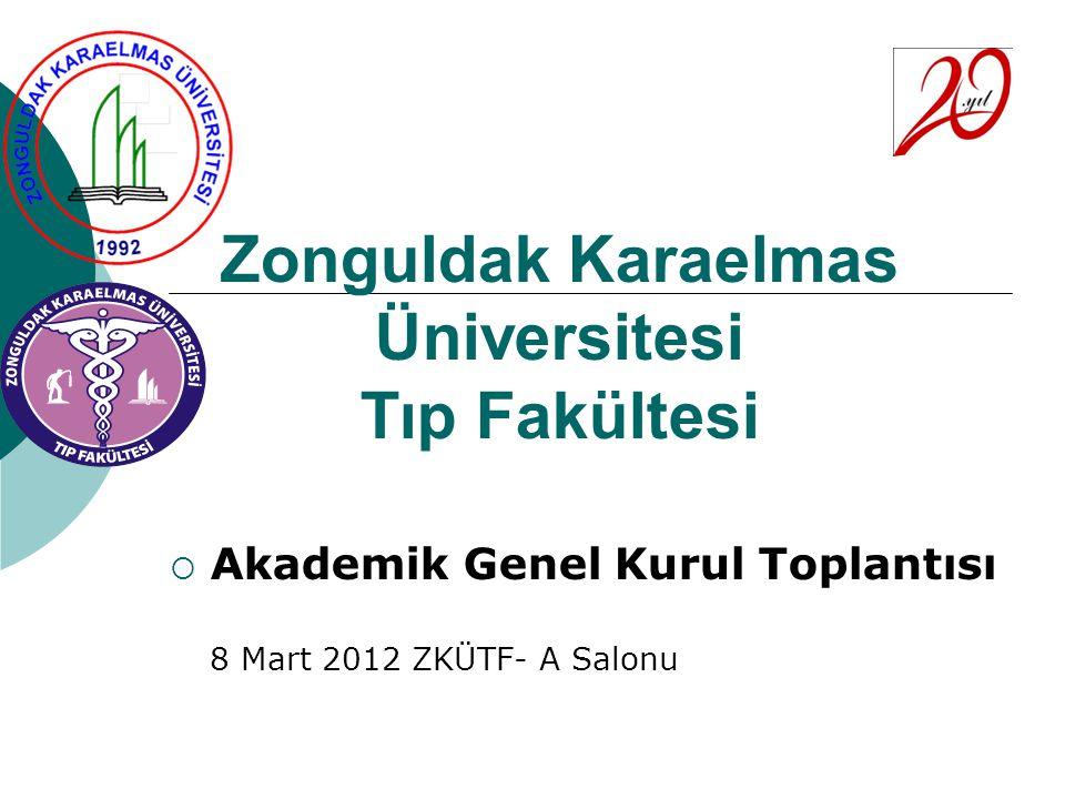 Zonguldak Karaelmas Üniversitesi Tıp Fakültesi  Akademik Genel Kurul Toplantısı 8 Mart 2012 ZKÜTF- A Salonu