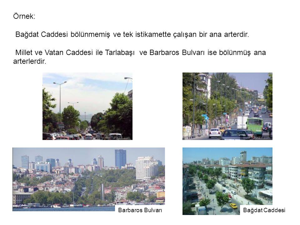 Bağdat CaddesiBarbaros Bulvarı Örnek: Bağdat Caddesi bölünmemiş ve tek istikamette çalışan bir ana arterdir. Millet ve Vatan Caddesi ile Tarlabaşı ve