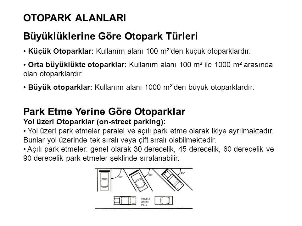 Büyüklüklerine Göre Otopark Türleri • Küçük Otoparklar: Kullanım alanı 100 m²'den küçük otoparklardır. • Orta büyüklükte otoparklar: Kullanım alanı 10