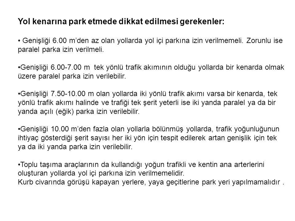 Yol kenarına park etmede dikkat edilmesi gerekenler: • Genişliği 6.00 m'den az olan yollarda yol içi parkına izin verilmemeli. Zorunlu ise paralel par
