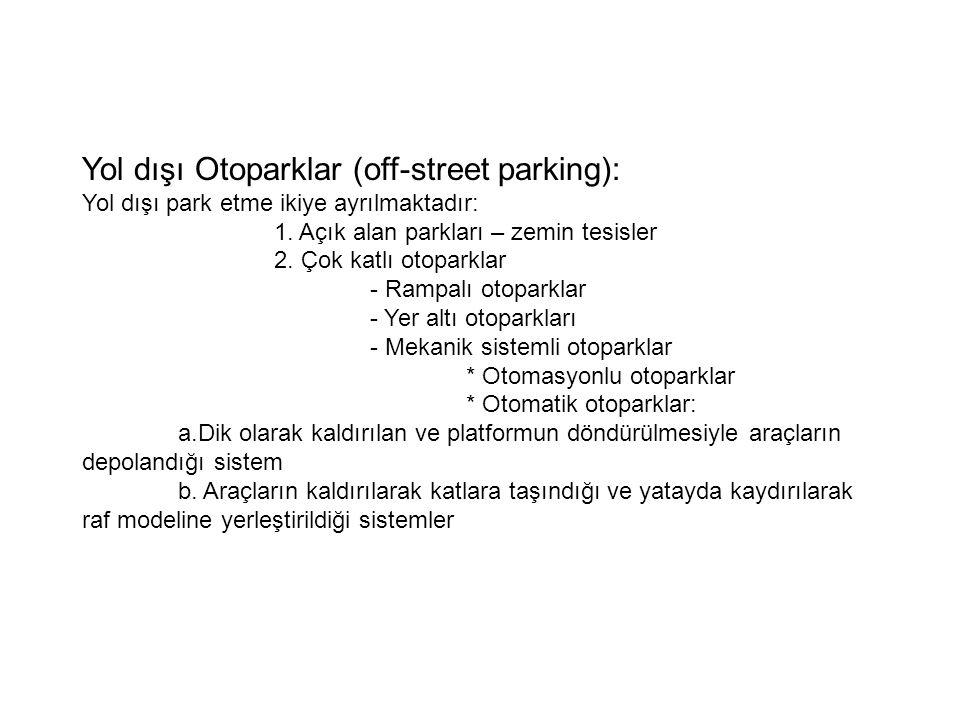 Yol dışı Otoparklar (off-street parking): Yol dışı park etme ikiye ayrılmaktadır: 1. Açık alan parkları – zemin tesisler 2. Çok katlı otoparklar - Ram