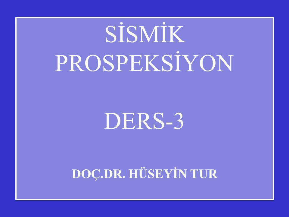SİSMİK PROSPEKSİYON DERS-3 DOÇ.DR. HÜSEYİN TUR SİSMİK PROSPEKSİYON DERS-3 DOÇ.DR. HÜSEYİN TUR