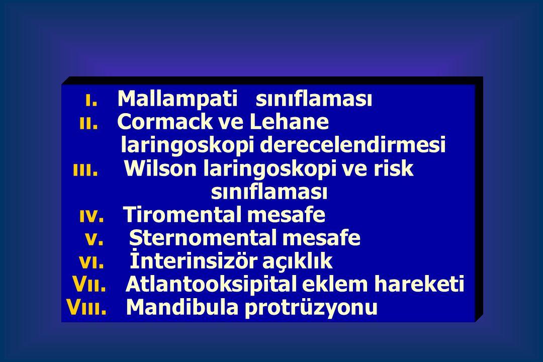 ı. Mallampati sınıflaması ıı. Cormack ve Lehane laringoskopi derecelendirmesi ııı. Wilson laringoskopi ve risk sınıflaması ıv. Tiromental mesafe v. St