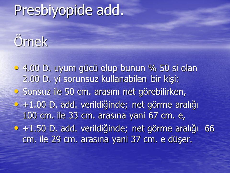 Presbiyopide add. Örnek • 4.00 D. uyum gücü olup bunun % 50 si olan 2.00 D. yi sorunsuz kullanabilen bir kişi: • Sonsuz ile 50 cm. arasını net görebil