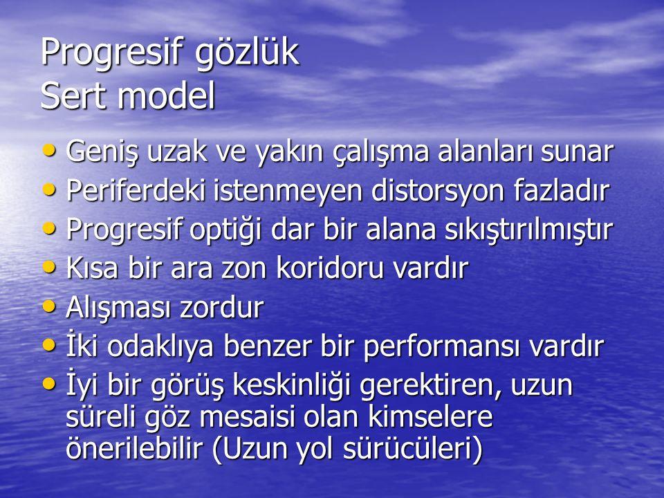 Progresif gözlük Sert model • Geniş uzak ve yakın çalışma alanları sunar • Periferdeki istenmeyen distorsyon fazladır • Progresif optiği dar bir alana