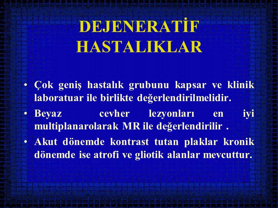DEJENERATİF HASTALIKLAR •Çok geniş hastalık grubunu kapsar ve klinik laboratuar ile birlikte değerlendirilmelidir. •Beyaz cevher lezyonları en iyi mul