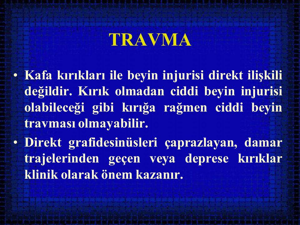 TRAVMA •Kafa kırıkları ile beyin injurisi direkt ilişkili değildir. Kırık olmadan ciddi beyin injurisi olabileceği gibi kırığa rağmen ciddi beyin trav
