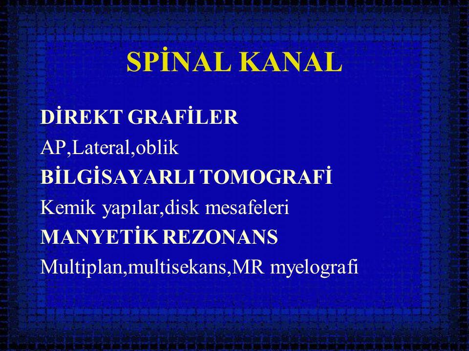 SPİNAL KANAL DİREKT GRAFİLER AP,Lateral,oblik BİLGİSAYARLI TOMOGRAFİ Kemik yapılar,disk mesafeleri MANYETİK REZONANS Multiplan,multisekans,MR myelogra
