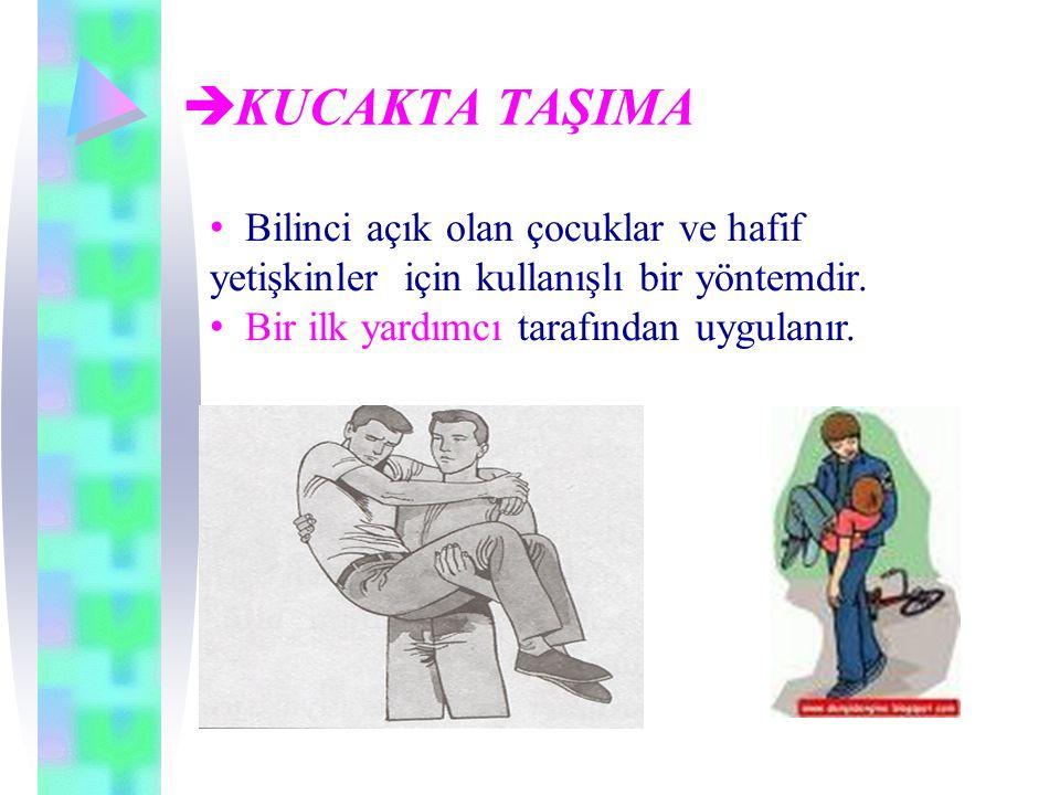  KUCAKTA TAŞIMA • Bilinci açık olan çocuklar ve hafif yetişkinler için kullanışlı bir yöntemdir.