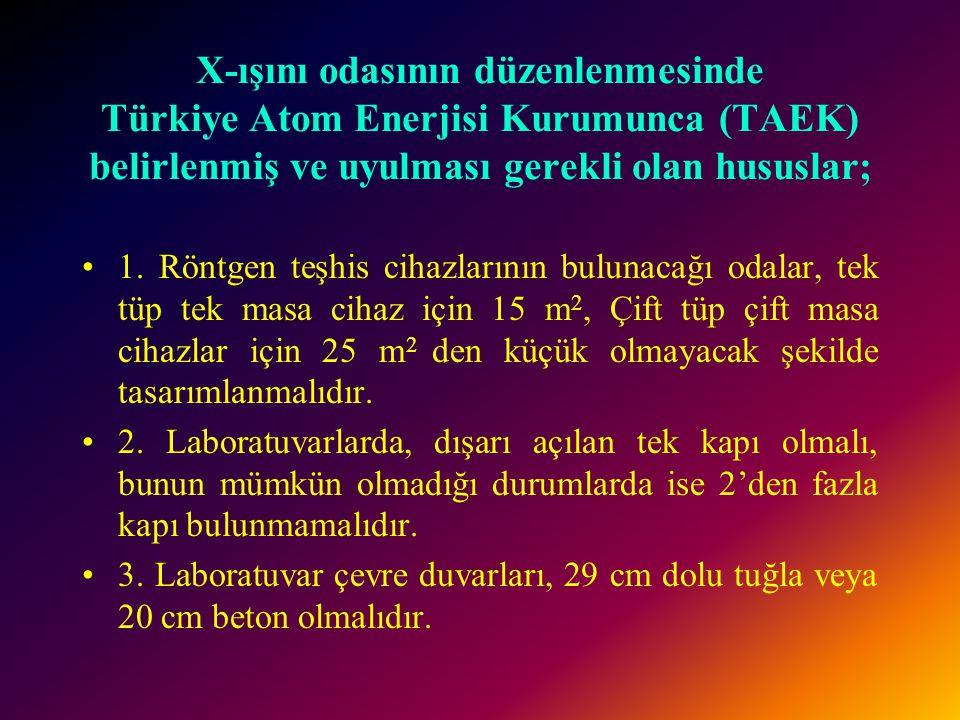 X-ışını odasının düzenlenmesinde Türkiye Atom Enerjisi Kurumunca (TAEK) belirlenmiş ve uyulması gerekli olan hususlar; •1. Röntgen teşhis cihazlarının