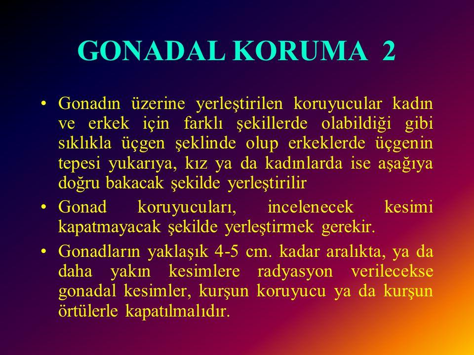 GONADAL KORUMA 2 •Gonadın üzerine yerleştirilen koruyucular kadın ve erkek için farklı şekillerde olabildiği gibi sıklıkla üçgen şeklinde olup erkekle