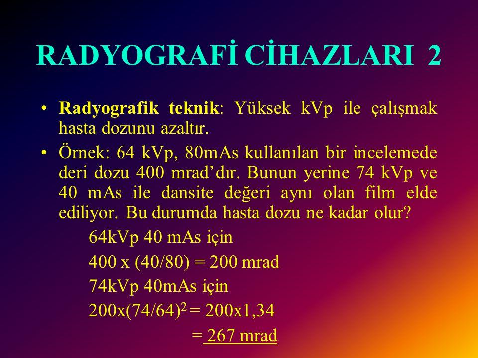 •Radyografik teknik: Yüksek kVp ile çalışmak hasta dozunu azaltır. •Örnek: 64 kVp, 80mAs kullanılan bir incelemede deri dozu 400 mrad'dır. Bunun yerin