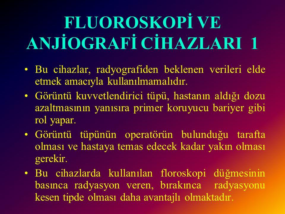 FLUOROSKOPİ VE ANJİOGRAFİ CİHAZLARI 1 •Bu cihazlar, radyografiden beklenen verileri elde etmek amacıyla kullanılmamalıdır. •Görüntü kuvvetlendirici tü