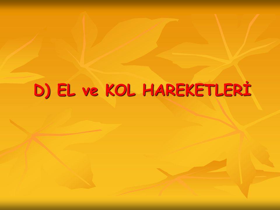 D) EL ve KOL HAREKETLERİ