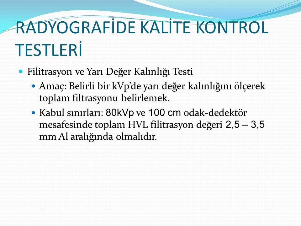 RADYOGRAFİDE KALİTE KONTROL TESTLERİ  Filitrasyon ve Yarı Değer Kalınlığı Testi  Amaç: Belirli bir kVp'de yarı değer kalınlığını ölçerek toplam filtrasyonu belirlemek.