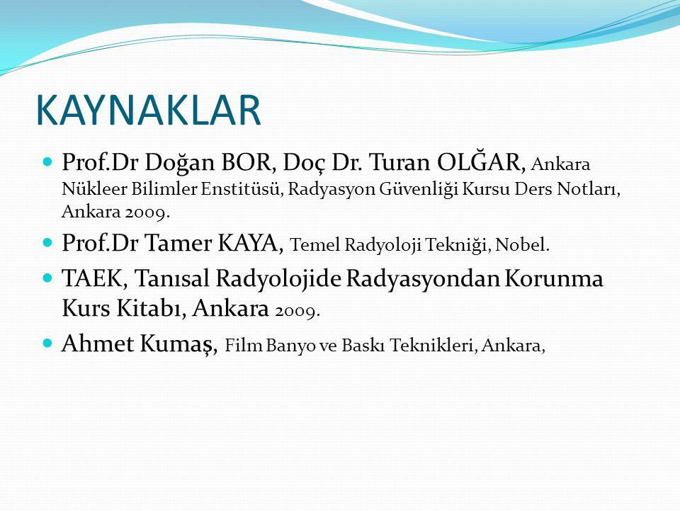 KAYNAKLAR  Prof.Dr Doğan BOR, Doç Dr. Turan OLĞAR, Ankara Nükleer Bilimler Enstitüsü, Radyasyon Güvenliği Kursu Ders Notları, Ankara 2009.  Prof.Dr